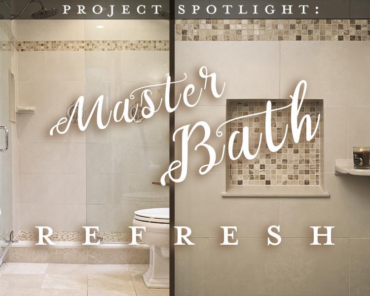 Project Spotlight: A Master Bath Refresh