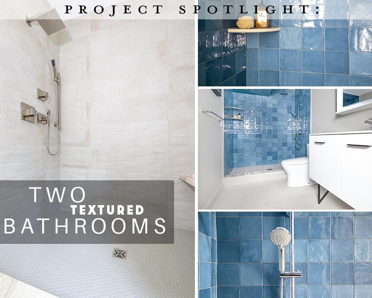 Project Spotlight: Two Textured Bathrooms