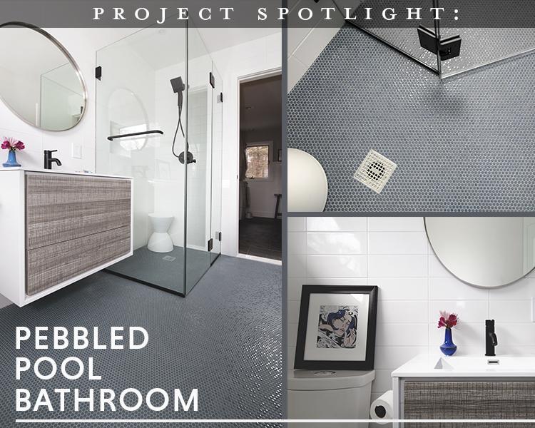 Project Spotlight: Pebbled Pool Bathroom
